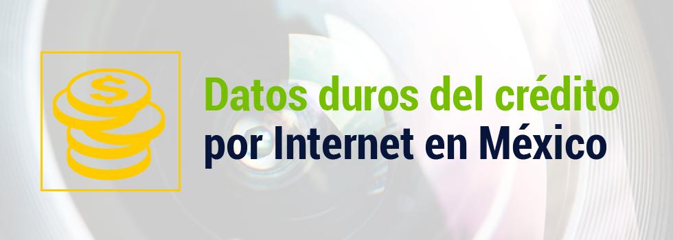 Datos duros del crédito por Internet en México