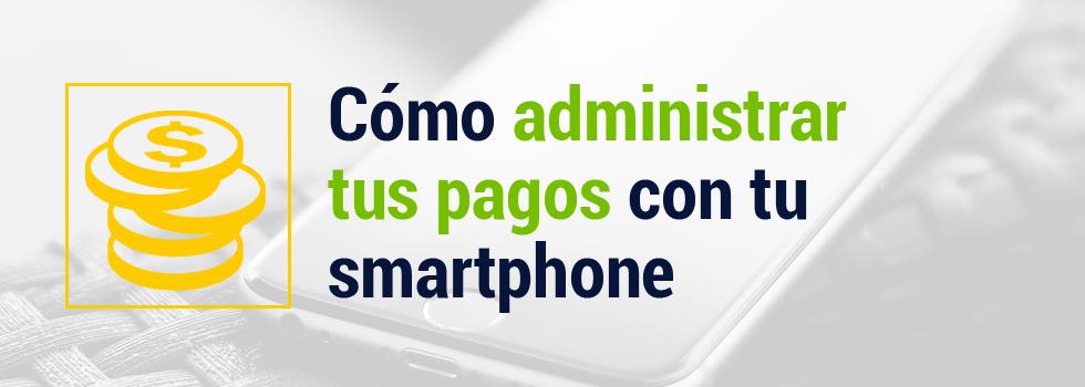 Cómo administrar tus pagos con tu smartphone